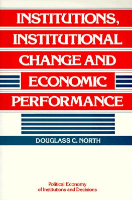 Institutions, Institutional Change and Economic Performance By North, Douglass Cecil