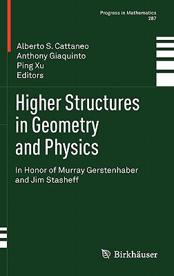 Higher Structures in Geometry and Physics By Cattaneo, Alberto S. (EDT)/ Giaquinto, Anthony (EDT)/ Xu, Ping (EDT)